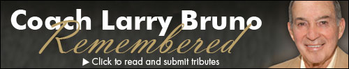 Click here to submit your tributes for Coach Larry Bruno.