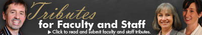 Click here to read and submit your faculty and staff tributes.